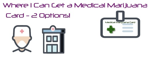 Where Can I Get a Medical Marijuana Card ?