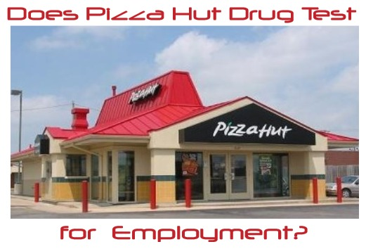 Does Pizza Hut Drug Test For Employment In 2019 Detox