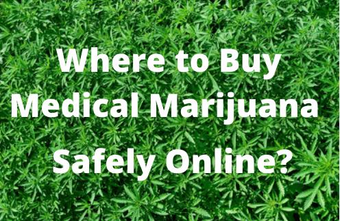 Where to Buy Medical Marijuana Safely Online?