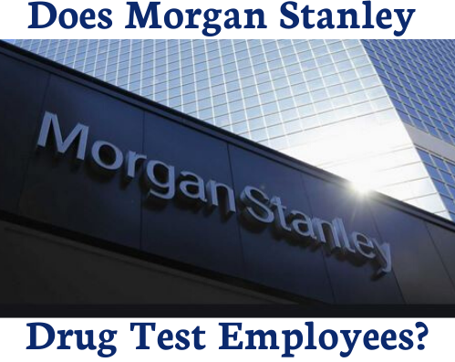Does Morgan Stanley Drug Test New Employees?