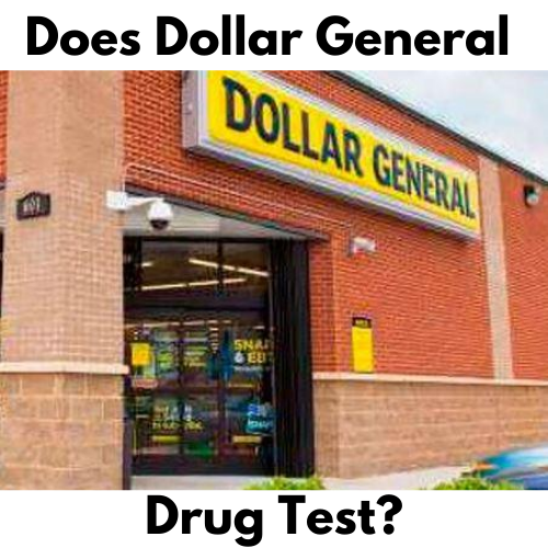 Does Dollar General Drug Test New Employees?