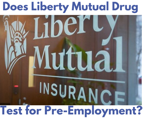 Does Liberty Mutual Drug Test for Pre-Employment?