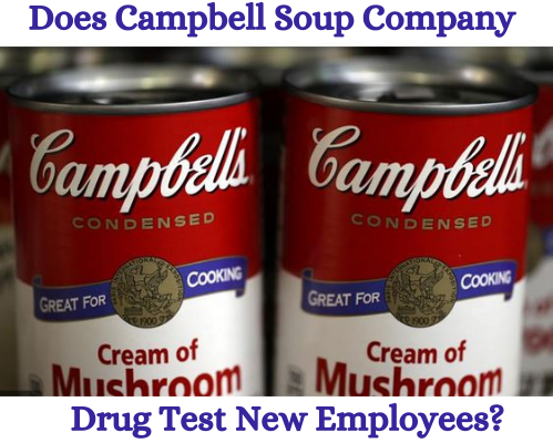 Does Campbell Soup Company Drug Test New Employees?