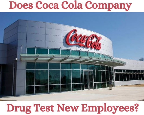 Does Coca Cola Company Drug Test New Employees?