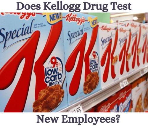 Does Kellogg Drug Test New Employees?