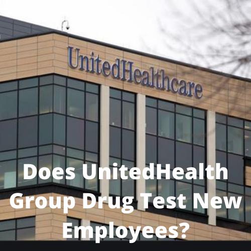 Does UnitedHealth Group Drug Test New Employees?