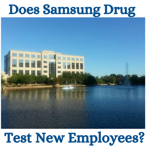 Does Samsung Drug Test New Employees?